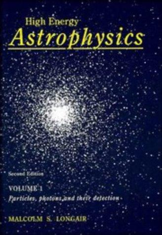 High Energy Astrophysics: Volume 1, Particles, Photons and their Detection