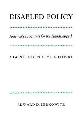 Disabled Policy America's Programs for the Handicapped  A 20th Century Fund Report