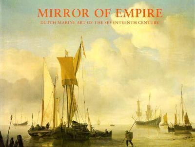 Mirror of Empire Dutch Marine Art of the 17th Century