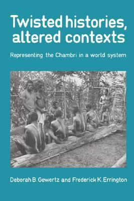 Twisted Histories, Altered Contexts Representing the Chambri in a World System