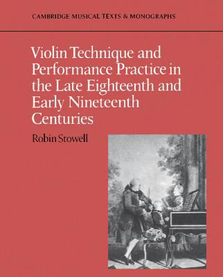 Violin Technique and Performance Practice in the Late-Eighteenth and Early-Nineteenth Centuries