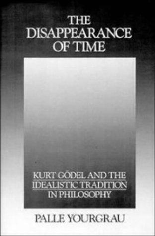 The Disappearance of Time: Kurt Gdel and the Idealistic Tradition in Philosophy