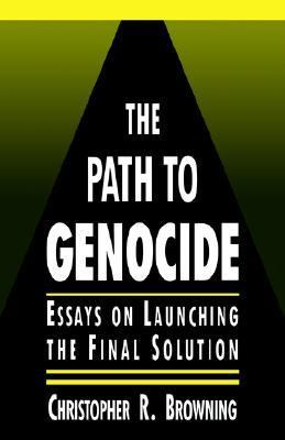 Path to Genocide Essays on Launching the Final Solution