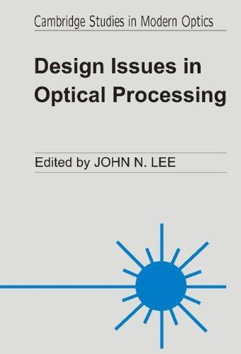 Design Issues in Optical Processing (Cambridge Studies in Modern Optics)