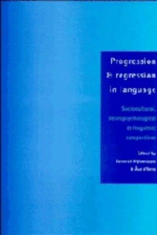 Progression and Regression in Language: Sociocultural, Neuropsychological and Linguistic Perspectives