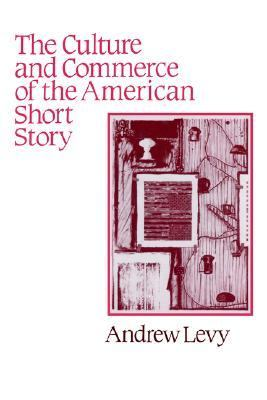 Culture and Commerce of the American Short Story