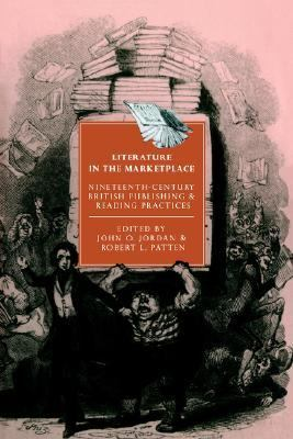 Literature in the Marketplace Nineteenth-Century British Publishing and Reading Practices