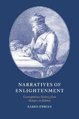 Narratives of Enlightenment Cosmopolitan History from Voltaire to Gibbon