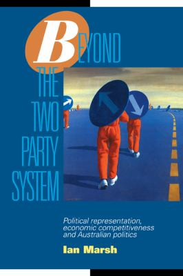 Beyond the Two Party System Political Representation, Economic Competitiveness, and Australian Politics