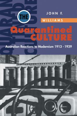 Quarantined Culture - Australian Reactions to Modernism 1913-1939