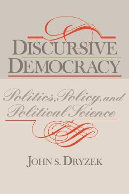 Discursive Democracy Politics, Policy, and Political Science
