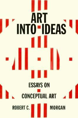 Art into Ideas: Essays on Conceptual Art - Robert C. Morgan - Paperback