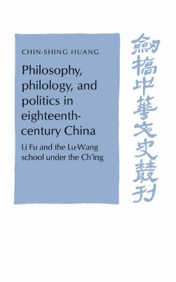 Philosophy, Philology, and Politics in Eighteenth-Century China Li Fu and Lu-Wang School Under the Ch'Ing