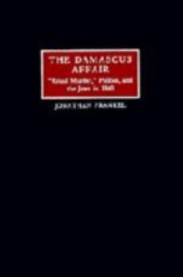 "Damascus Affair ""Ritual Murder,"" Politics, and the Jews in 1840"
