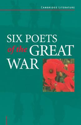 Six Poets Of The Great War Wilfred Owen, Siegfried Sassoon, Isaac Rosenberg, Richard Aldington, Edmund Blunden, Edward Thomas, Rupert Brooke And Many Others
