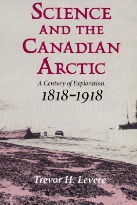 Science and the Canadian Arctic A Century of Exploration, 1818-1920