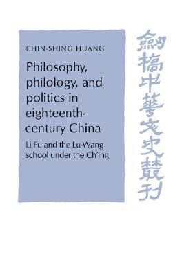 Philosophy, Philology, and Politics in Eighteenth-Century China Li Fu and the Lu-Wang School Under the Ch'ing