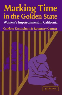 Marking Time in the Golden State Women's Imprisonment in California