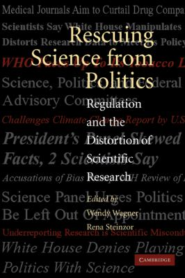 Rescuing Science from Politics Regulation And the Distortion of Scientific Research