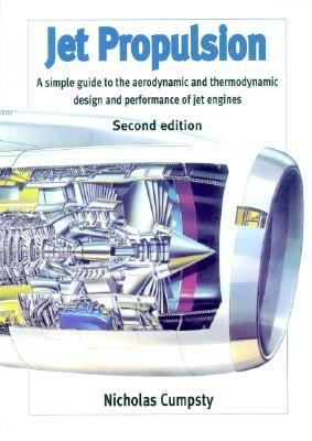 Jet Propulsion A Simple Guide to the Aerodynamics and Thermodynamic Design and Performance of Jet Engines