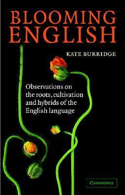 Blooming English Observations on the roots, cultivation and hybrids of the English language