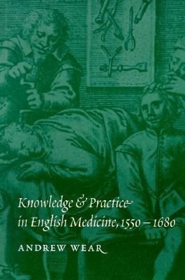 Knowledge and Practice in English Medicine, 1550-1680