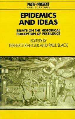 Epidemics and Ideas Essays on the Historical Perception of Pestilence