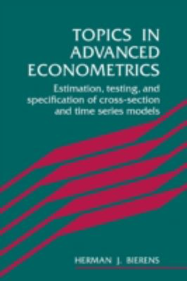 Topics in Advanced Econometrics Estimation, Testing, and Specification of Cross-Section and Time Series Models