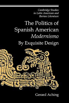Politics of Spanish American Modernismo By Exquisite Design
