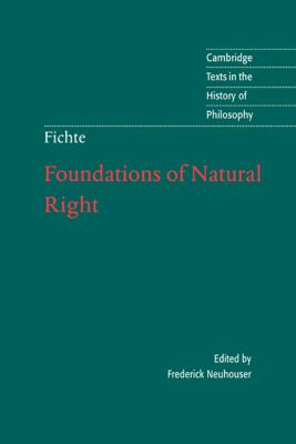 Foundations of Natural Right According to the Principles of the Wissenschaftslehre
