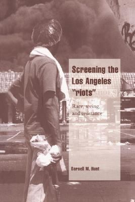 "Screening the Los Angeles ""Riots"" Race, Seeing, and Resistance"
