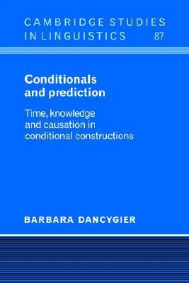 Conditionals and Prediction Time, Knowledge, and Causation in Conditional Constructions
