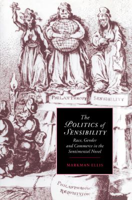 Politics Of Sensibility Race, Gender And Commerce In The Sentimental Novel