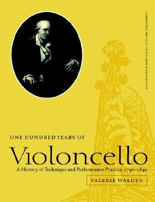 One Hundred Years Of Violoncello A History Of Technique And Performance Practice, 1740-1840