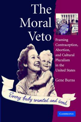 Moral Veto Framing Contraception, Abortion, and Cultural pluarlism in the United States