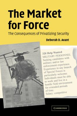 Market For Force The Consequences Of Privatizing Security