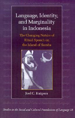 Language, Identity, and Marginality in Indonesia The Changing Nature of Ritual Speech on the Island of Sumba