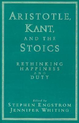 Aristotle, Kant, and the Stoics Rethinking Happiness and Duty