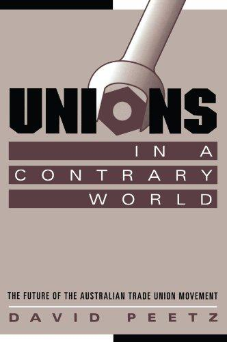 Unions in a Contrary World: The Future of the Australian Trade Union Movement (Reshaping Australian Institutions)