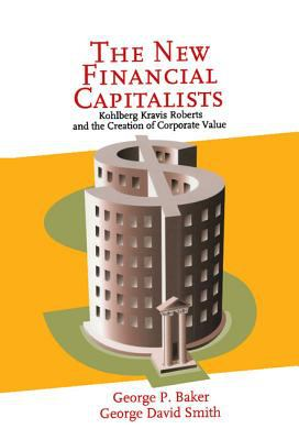 New Financial Capitalists Kohlberg Kravis Roberts and the Creation of Corporate Value