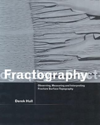Fractography Observing, Measuring and Interpreting Fracture Surface Topography