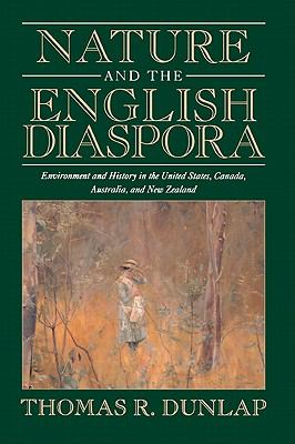 Nature and the English Diaspora Environment and History in the United States, Canada, Australia, and New Zealand