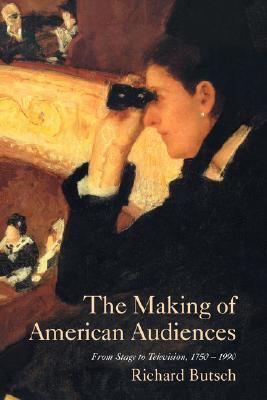 Making of American Audiences From Stage to Television, 1750-1990