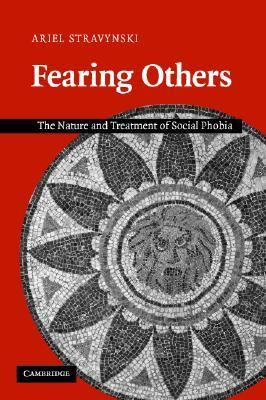 Fearing Others The Nature And Treatment of Social Phobia
