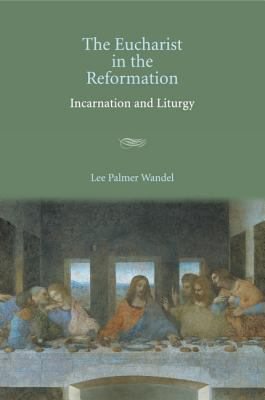 Eucharist in the Reformation Incarnation And Liturgy