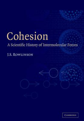 Cohesion: A Scientific History of Intermolecular Forces