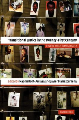 Transitional Justice in the Twenty-first Century Beyond Truth Versus Justice