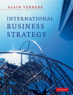 International Business Strategy: Rethinking the Foudations of Global Corporate Success