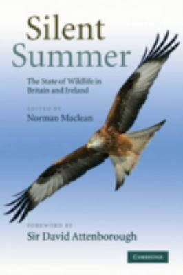 Silent Summer : The State of Wildlife in Britain and Ireland