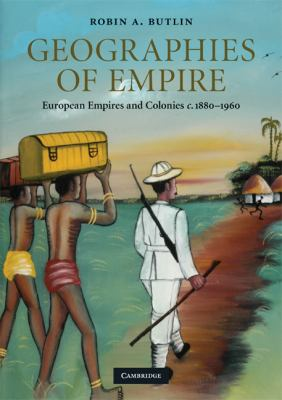 Geographies of Empire: European Empires and Colonies C. 1880-1960
